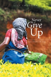 Never Give Up - The Story of Lily ebook by Lily Lascoña