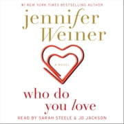 Who Do You Love - A Novel audiobook by Jennifer Weiner