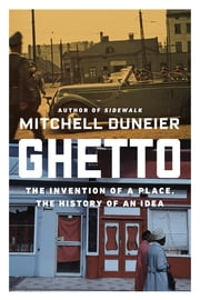 Ghetto - The Invention of a Place, the History of an Idea ebook by Mitchell Duneier