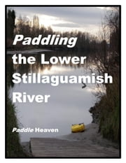 Paddling the Lower Stillaguamish River ebook by Publish Heaven