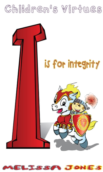 Children's Virtues: I is for Integrity ebook by Melissa Jones