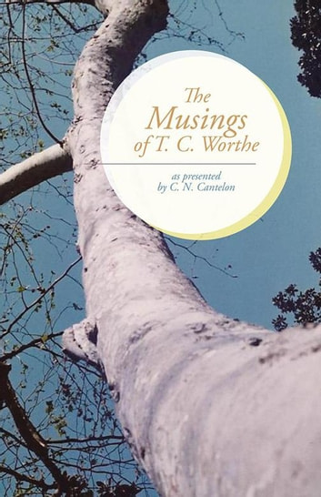 The Musings of T. C. Worthe - As Presented by C. N. Cantelon ebook by C. N. Cantelon