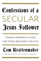 Confessions of a Secular Jesus Follower ebook by Tom Krattenmaker