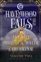Havenwood Falls High Volume Two - A Havenwood Falls High Collection ebook by Cameo Renae, Michele G. Miller, Amy Hale