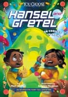 Hansel and Gretel - An Interactive Fairy Tale Adventure ebook by Matt Doeden, Sabrina Miramon