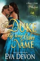 A Duke By Any Other Name - Duke's Club ebook by Eva Devon