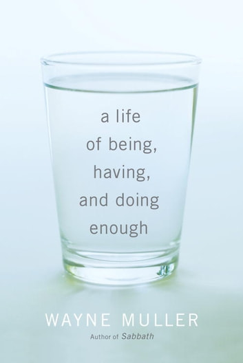 A Life of Being, Having, and Doing Enough ebook by Wayne Muller