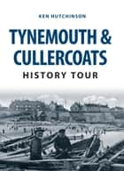 Tynemouth & Cullercoats History Tour ebook by Ken Hutchinson