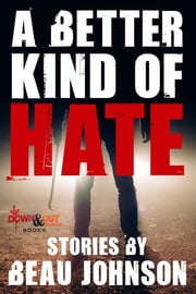 A Better Kind of Hate: Stories ebook by Beau Johnson