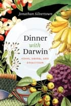 Dinner with Darwin - Food, Drink, and Evolution ebook by Jonathan Silvertown