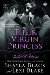 Their Virgin Princess, Masters of Ménage, Book 4 ebook by Shayla Black,Lexi Blake