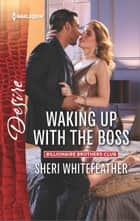 Waking Up with the Boss - A Billionaire Boss Workplace Romance ebook by