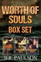 Worth of Souls Complete Series - Worth of Souls, #4 ebook by B.R. Paulson