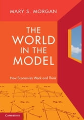 The World in the Model ebook by Morgan, Mary S.