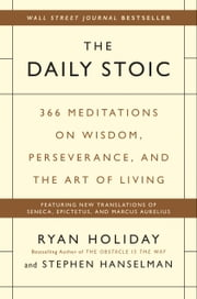The Daily Stoic - 366 Meditations on Wisdom, Perseverance, and the Art of Living ebook by Ryan Holiday, Stephen Hanselman