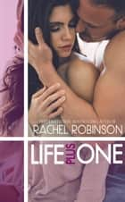 Life Plus One ebook by Rachel Robinson