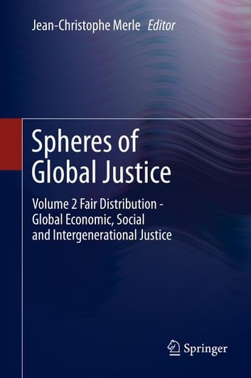 Spheres of Global Justice - Volume 1 Global Challenges to Liberal Democracy. Political Participation, Minorities and Migrations; Volume 2 Fair Distribution - Global Economic, Social and Intergenerational Justice ebook by