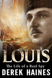 Louis - The Life of a Real Spy ebook by Derek Haines