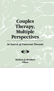 Couples Therapy, Multiple Perspectives - In Search of Universal Threads ebook by Barbara Jo Brothers