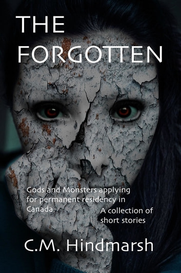 THE FORGOTTEN - Gods and Monsters applying for permanent residency in Canada ebook by C.M. Hindmarsh