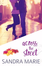 Across the Street - Romance for all Seasons, #2 ebook by Sandra Marie