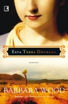Esta Terra Dourada ebook by Barbara Wood
