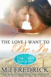 The Love I Want to Be In ebook by MJ Fredrick