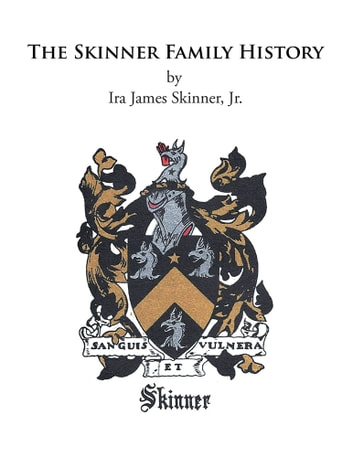 The Skinner Family History ebook by Ira James Skinner, Jr.