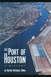 The Port of Houston - A History ebook by Marilyn McAdams  Sibley