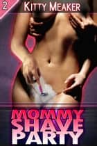 Mommy Shave Party ebook by Kitty Meaker