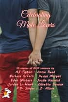Celebrating Male Lovers - A 10 M/M Books Box Set ebook by Olivette Devaux, Devyn Morgan, Eden Winters,...