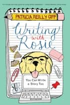 Writing with Rosie ebook by Patricia Reilly Giff