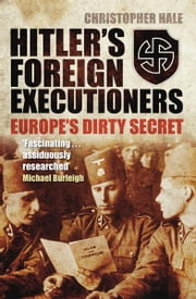 Hitler's Foreign Executioners - Europe's Dirty Secret ebook by Christopher Hale
