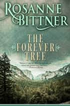 The Forever Tree ebook by Rosanne Bittner