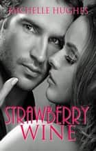 Strawberry Wine ebook by Michelle Hughes