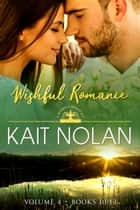 Wishful Romance Volume 4 (Books 10-12) ebook by Kait Nolan