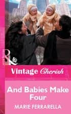 And Babies Make Four (Mills & Boon Vintage Cherish) ebook by Marie Ferrarella