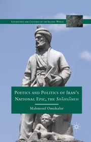 Poetics and Politics of Iran's National Epic, the Sh?hn?meh ebook by M. Omidsalar