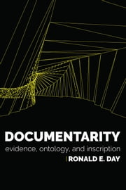 Documentarity - Evidence, Ontology, and Inscription ebook by Ronald E. Day