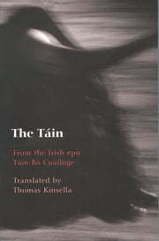 The T�in: From the Irish epic T�in B� Cuailnge - From the Irish epic Táin Bó Cuailnge ebook by Thomas Kinsella