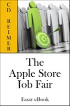 The Apple Store Job Fair: Don't Drink The Water, Don't Use The Restroom (Essay) ebook by C.D. Reimer