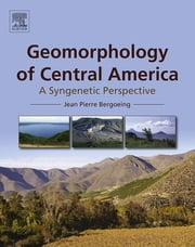 Geomorphology of Central America - A Syngenetic Perspective ebook by Jean Pierre Bergoeing