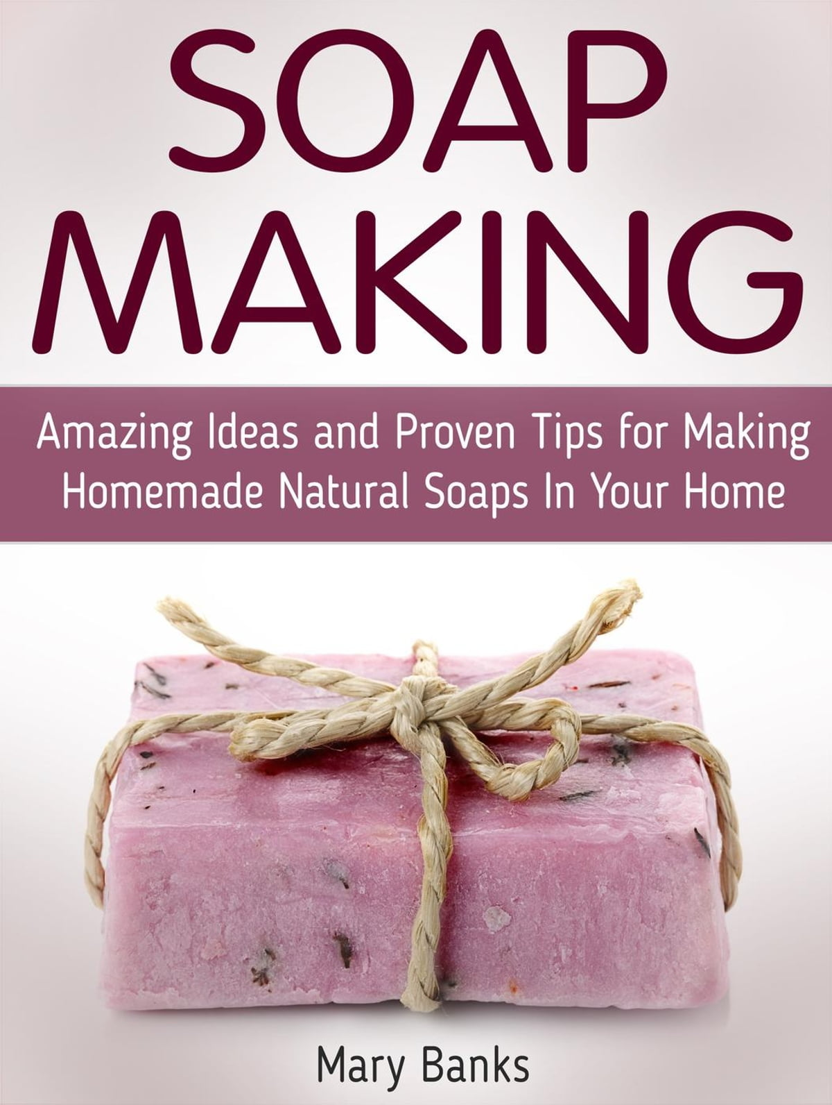 Soap Making: Amazing Ideas and Proven
