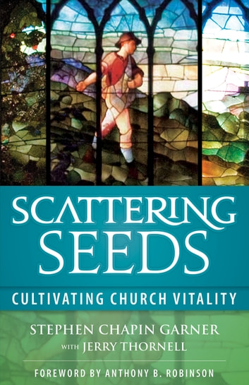 Scattering Seeds - Cultivating Church Vitality ebook by Stephen Chapin Garner