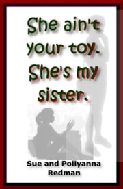 She Ain't Your Toy. She's My Sister. ebook by Sue Redman, Pollyanna Redman, Peter Redman