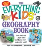The Everything Kids' Geography Book - From the Grand Canyon to the Great Barrier Reef - explore the world! ebook by Jane P Gardner, J. Elizabeth Mills