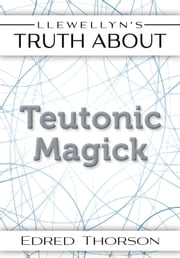 Llewellyn's Truth About Teutonic Magick ebook by Edred Thorsson