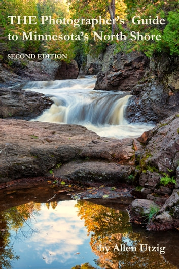 The Photographer's Guide to Minnesota's North Shore - Second Edition ebook by Allen Utzig