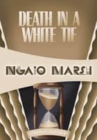 Death in a White Tie ebook by Ngaio Marsh