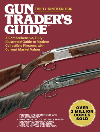 Gun Trader's Guide, Thirty-Ninth Edition - A Comprehensive, Fully Illustrated Guide to Modern Collectible Firearms with Current Market Values ebook by